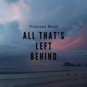 Vincent Boot - All That's Left Behind